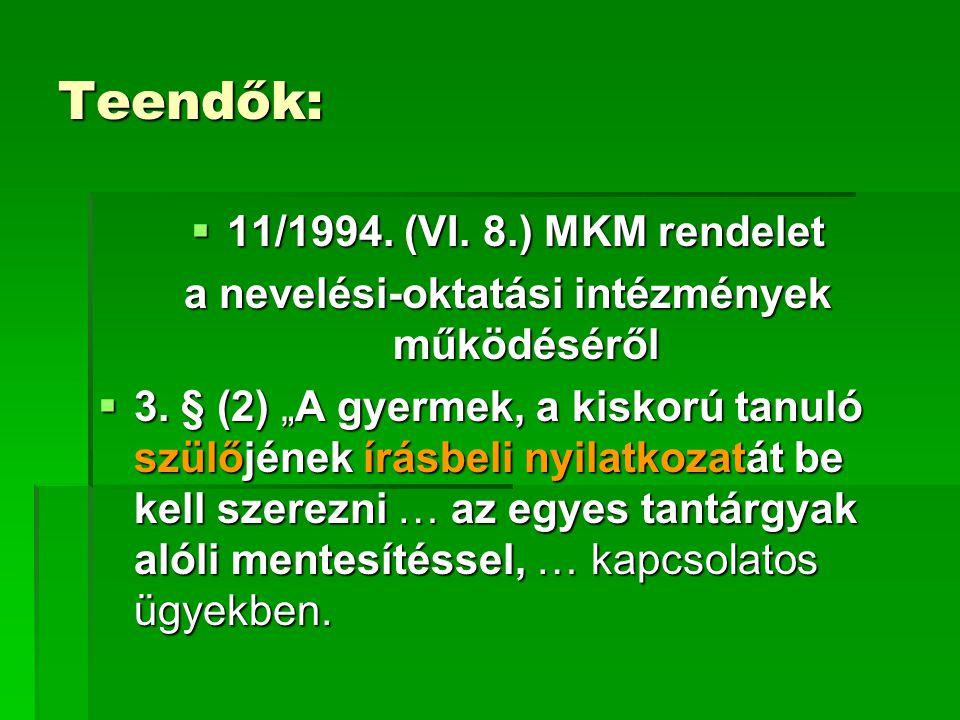 """Teendők:  11/1994. (VI. 8.) MKM rendelet a nevelési-oktatási intézmények működéséről  3. § (2) """"A gyermek, a kiskorú tanuló szülőjének írásbeli nyil"""