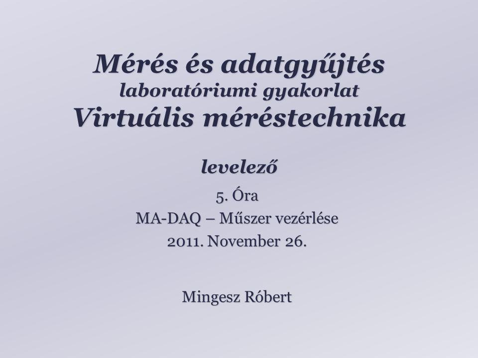 Mérés és adatgyűjtés laboratóriumi gyakorlat Virtuális méréstechnika levelező Mingesz Róbert 5.