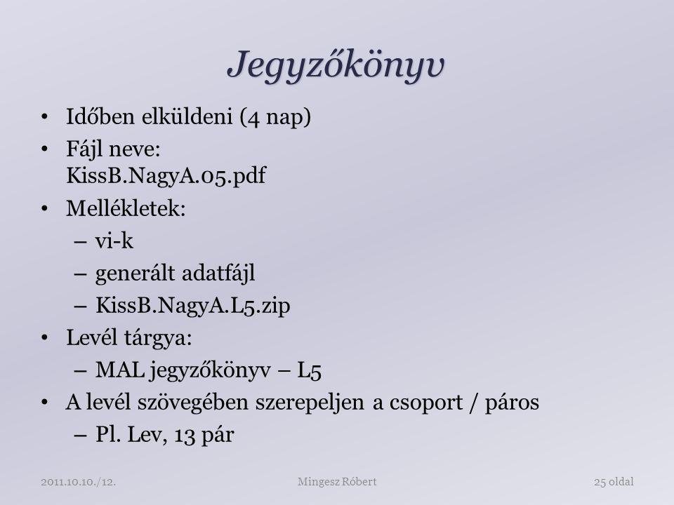 Jegyzőkönyv Időben elküldeni (4 nap) Fájl neve: KissB.NagyA.05.pdf Mellékletek: – vi-k – generált adatfájl – KissB.NagyA.L5.zip Levél tárgya: – MAL jegyzőkönyv – L5 A levél szövegében szerepeljen a csoport / páros – Pl.