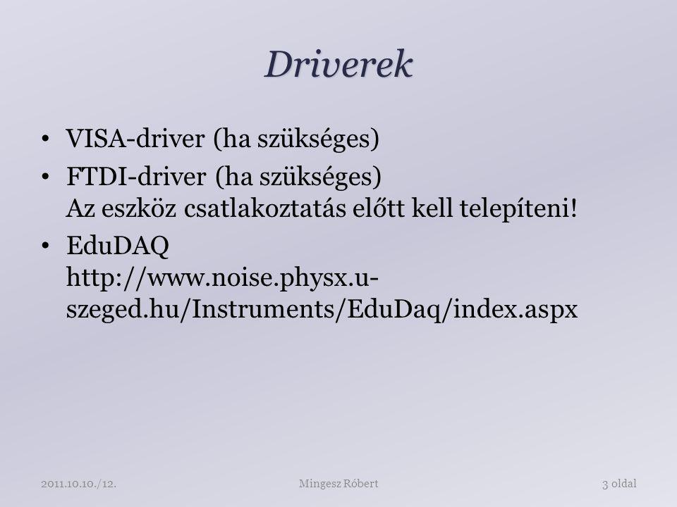 Driverek VISA-driver (ha szükséges) FTDI-driver (ha szükséges) Az eszköz csatlakoztatás előtt kell telepíteni.
