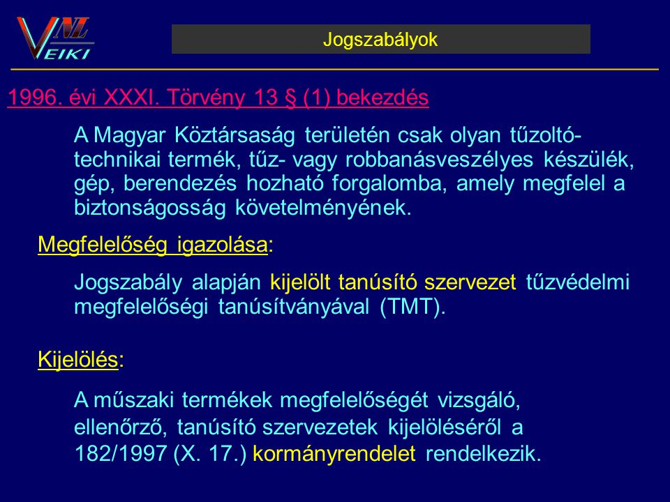 Jogszabályok __________________________________________________________ 1996. évi XXXI. Törvény 13 § (1) bekezdés A Magyar Köztársaság területén csak