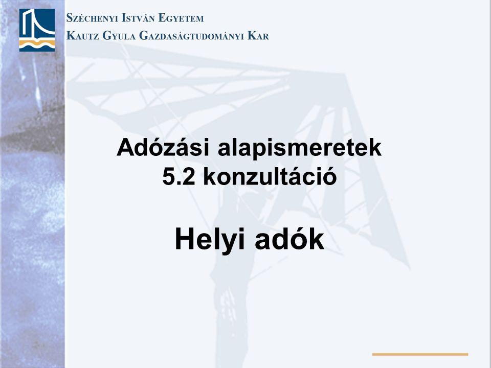 Adózási alapismeretek 5.2 konzultáció Helyi adók