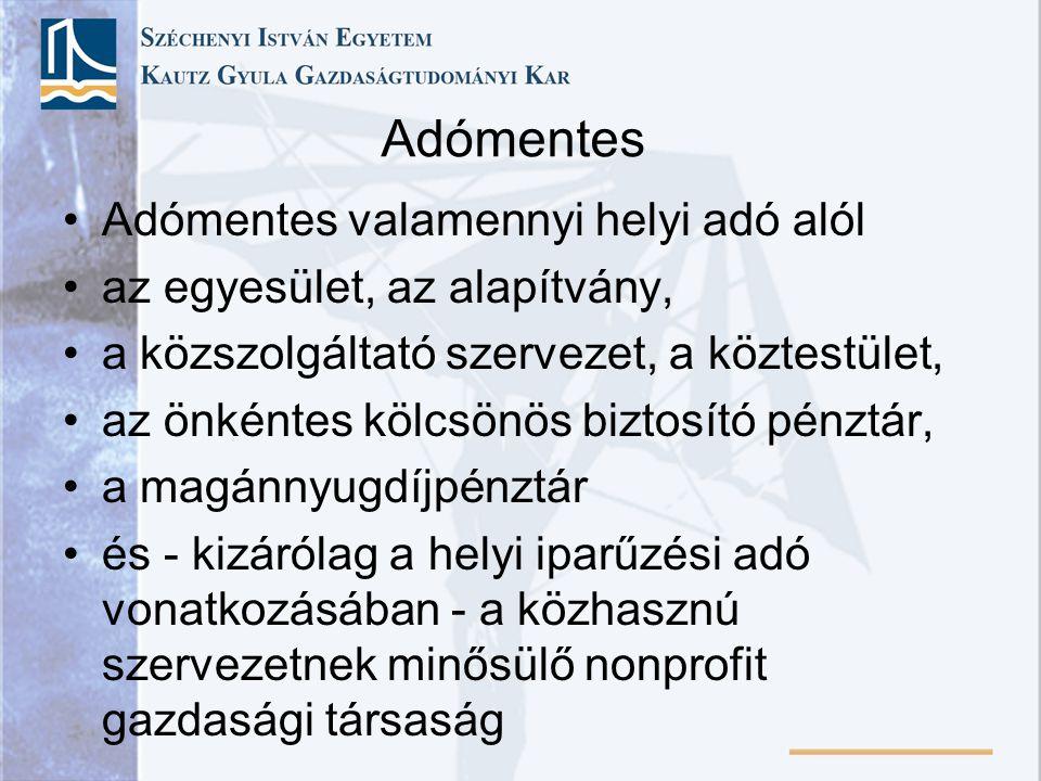 Adómentes Adómentes valamennyi helyi adó alól az egyesület, az alapítvány, a közszolgáltató szervezet, a köztestület, az önkéntes kölcsönös biztosító
