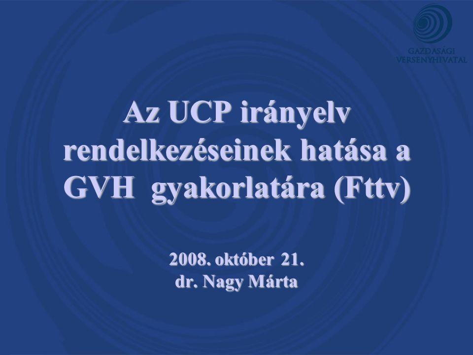 Az UCP irányelv rendelkezéseinek hatása a GVH gyakorlatára (Fttv) 2008. október 21. dr. Nagy Márta
