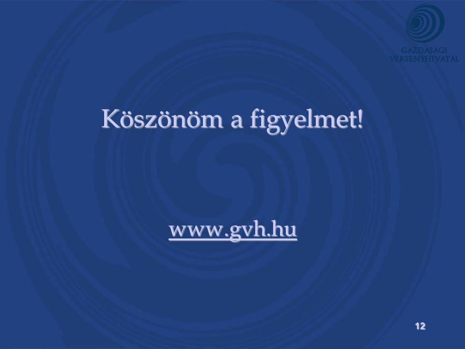 12 Köszönöm a figyelmet! www.gvh.hu