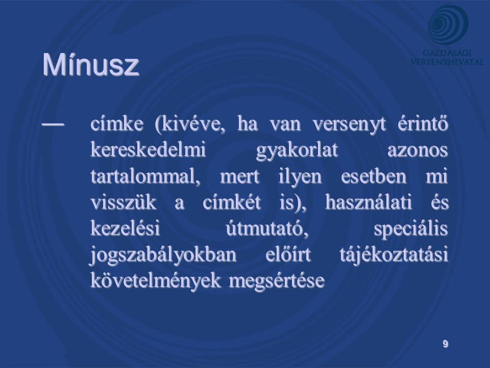 9 Mínusz — címke (kivéve, ha van versenyt érintő kereskedelmi gyakorlat azonos tartalommal, mert ilyen esetben mi visszük a címkét is), használati és kezelési útmutató, speciális jogszabályokban előírt tájékoztatási követelmények megsértése