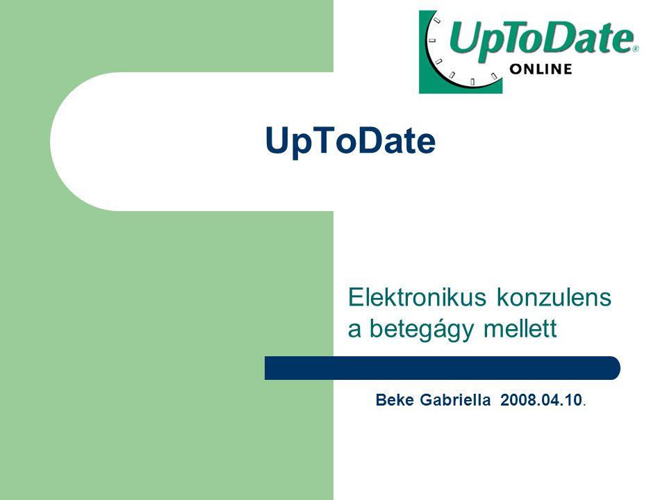 UpToDate Elektronikus konzulens a betegágy mellett Beke Gabriella 2008.04.10.