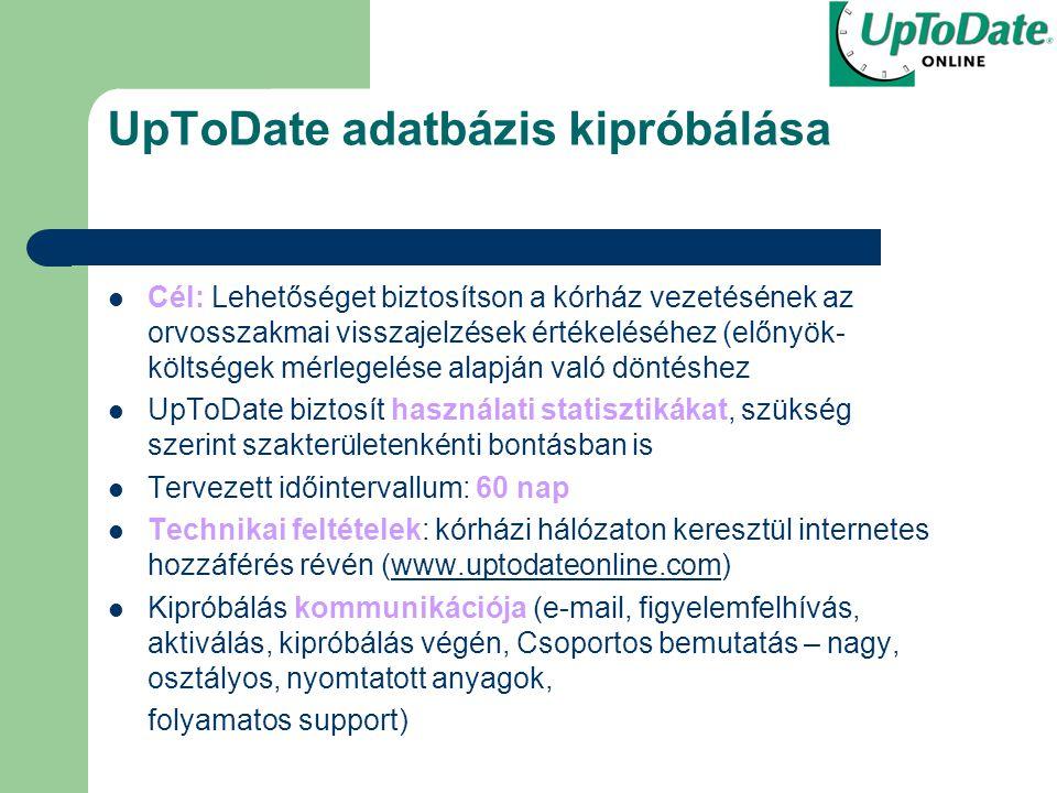 UpToDate adatbázis kipróbálása Cél: Lehetőséget biztosítson a kórház vezetésének az orvosszakmai visszajelzések értékeléséhez (előnyök- költségek mérl