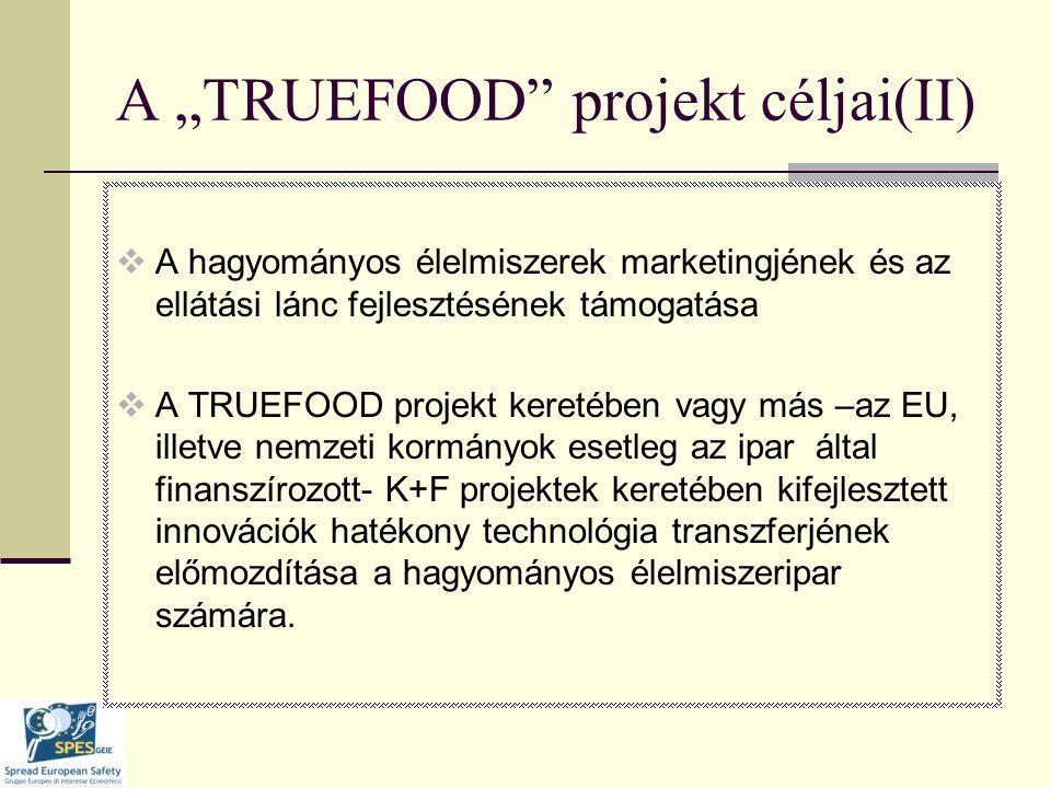 """A """"TRUEFOOD céljainak összegzése  Az integrált projekt célja a minőség és a biztonság javítása és innovációk bevezetése az európai hagyományos élelmiszer előállító rendszereknél kutatási, demonstrációs, terjesztési és tréning tevékenységeken keresztül."""