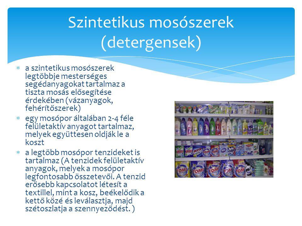 Szintetikus mosószerek (detergensek)  a szintetikus mosószerek legtöbbje mesterséges segédanyagokat tartalmaz a tiszta mosás elősegítése érdekében (v