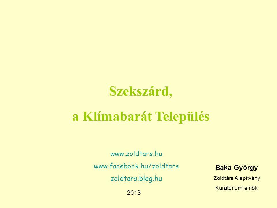 Szekszárd, a Klímabarát Település www.zoldtars.hu www.facebook.hu/zoldtars zoldtars.blog.hu 2013 Baka György Zöldtárs Alapítvány Kuratóriumi elnök