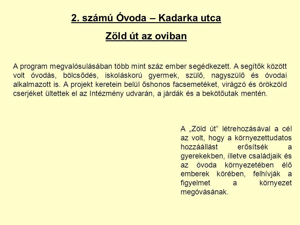 2. számú Óvoda – Kadarka utca Zöld út az oviban A program megvalósulásában több mint száz ember segédkezett. A segítők között volt óvodás, bölcsődés,