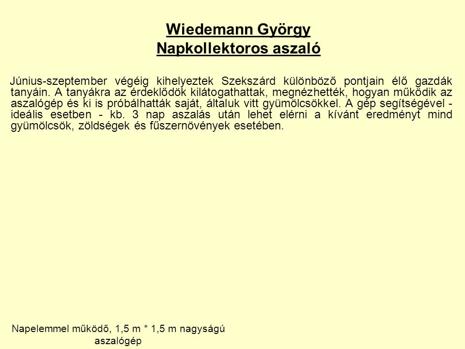 Wiedemann György Napkollektoros aszaló Június-szeptember végéig kihelyeztek Szekszárd különböző pontjain élő gazdák tanyáin.