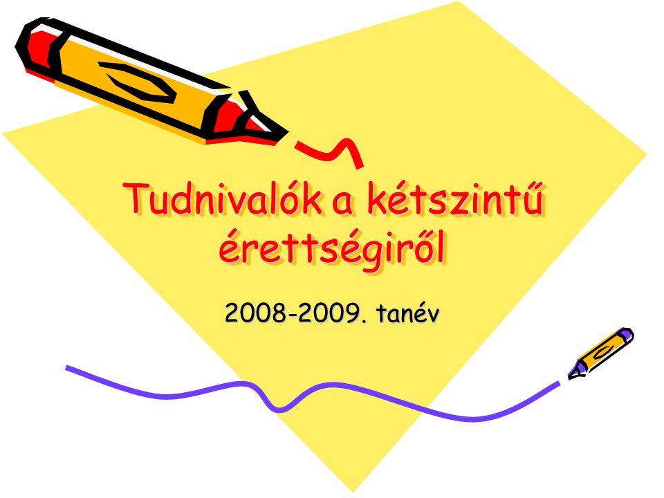 Tudnivalók a kétszintű érettségiről 2008-2009. tanév