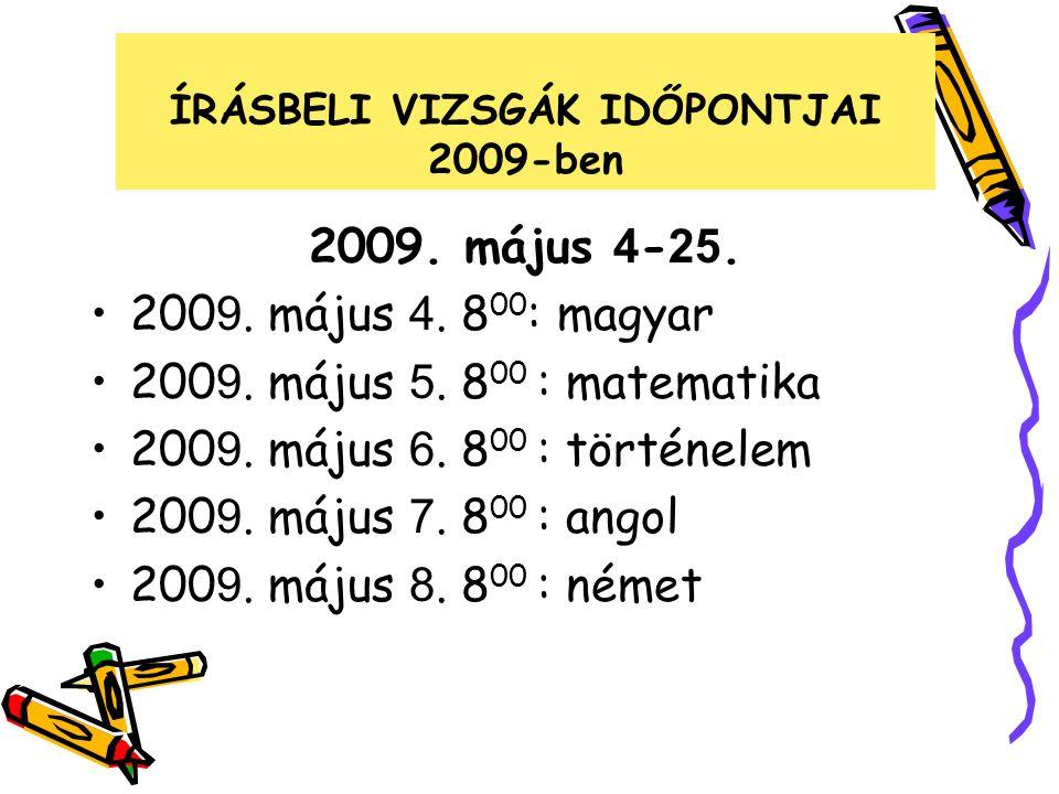 ÍRÁSBELI VIZSGÁK IDŐPONTJAI 2009-ben 2009. május 4 - 25. 200 9. május 4. 8 00 : magyar 200 9. május 5. 8 00 : matematika 200 9. május 6. 8 00 : történ