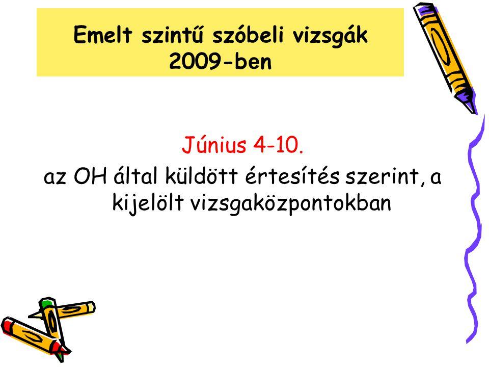 Emelt szintű szóbeli vizsgák 2009-b e n Június 4-10. az OH által küldött értesítés szerint, a kijelölt vizsgaközpontokban