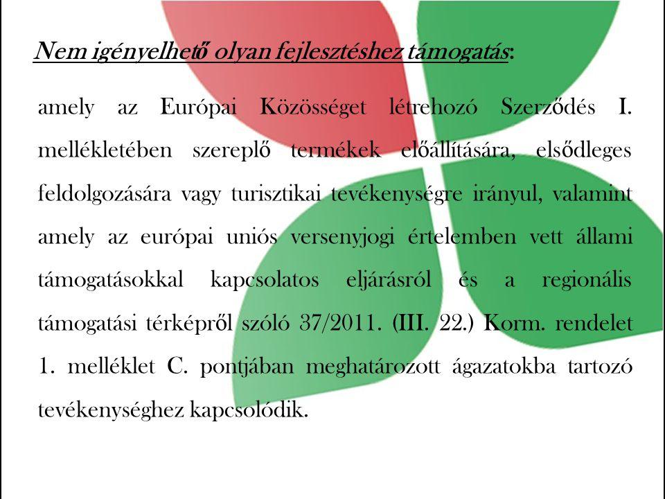 Nem igényelhet ő olyan fejlesztéshez támogatás: amely az Európai Közösséget létrehozó Szerz ő dés I.