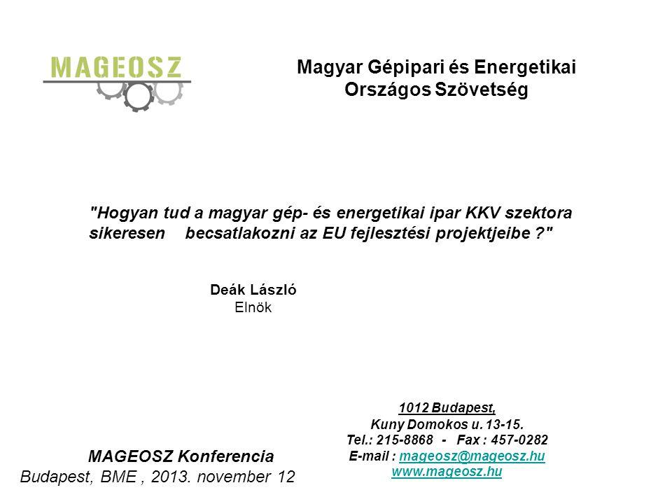 Magyar Gépipari és Energetikai Országos Szövetség 1012 Budapest, Kuny Domokos u. 13-15. Tel.: 215-8868 - Fax : 457-0282 E-mail : mageosz@mageosz.humag