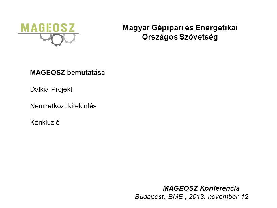 Magyar Gépipari és Energetikai Országos Szövetség MAGEOSZ bemutatása Dalkia Projekt Nemzetközi kitekintés Konkluzió MAGEOSZ Konferencia Budapest, BME, 2013.