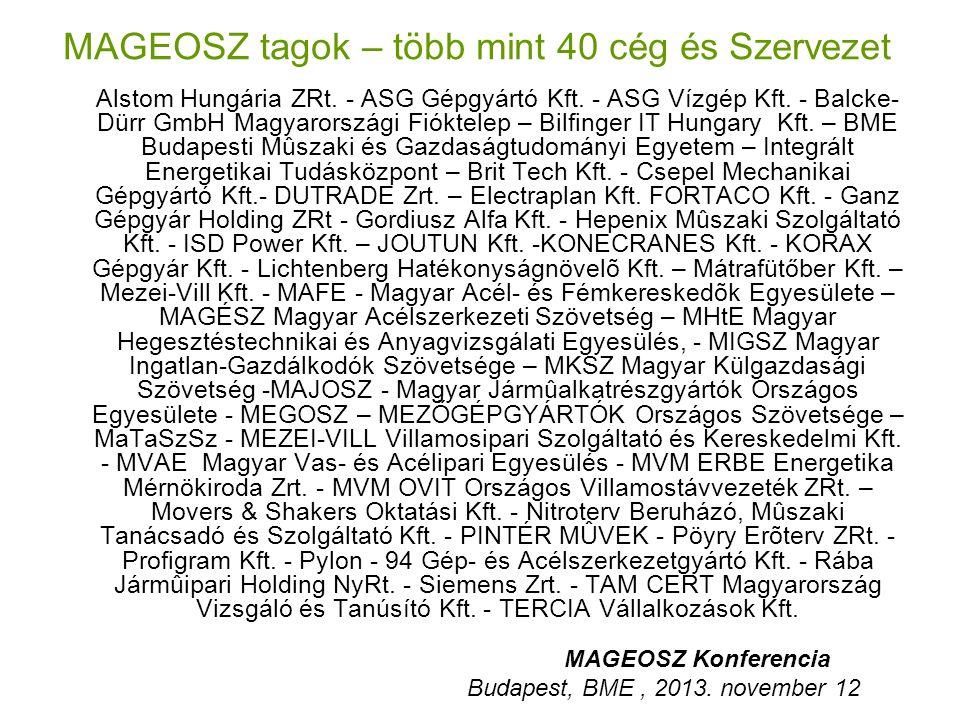 MAGEOSZ tagok – több mint 40 cég és Szervezet Alstom Hungária ZRt. - ASG Gépgyártó Kft. - ASG Vízgép Kft. - Balcke- Dürr GmbH Magyarországi Fióktelep