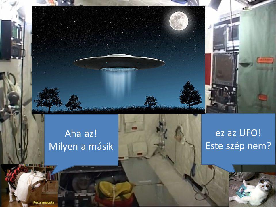 ez az UFO! Este szép nem Aha az! Milyen a másik