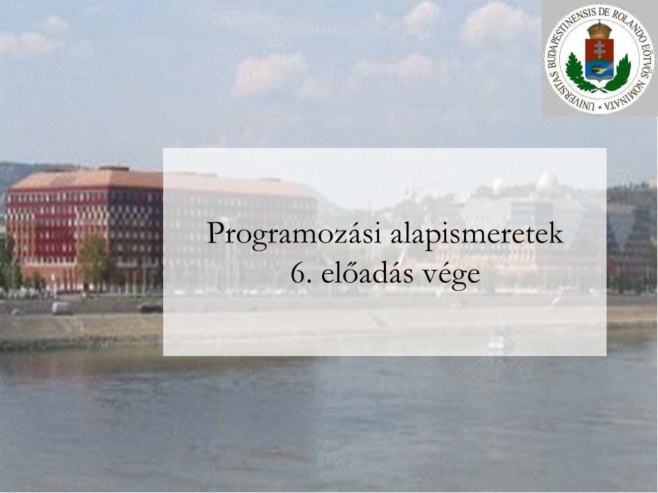 Programozási alapismeretek 6. előadás vége