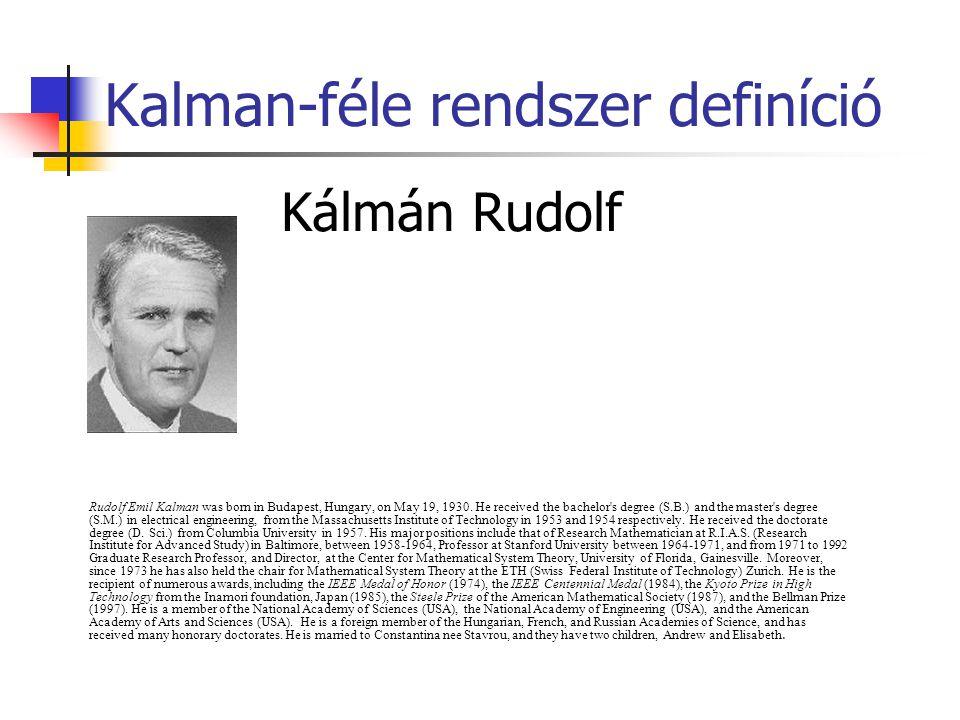 Kalman-féle rendszer definíció Kálmán Rudolf Rudolf Emil Kalman was born in Budapest, Hungary, on May 19, 1930.
