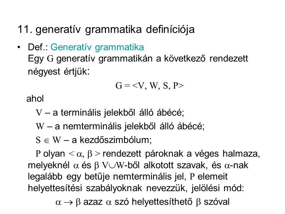 11. generatív grammatika definíciója Def.: Generatív grammatika Egy G generatív grammatikán a következő rendezett négyest értjük : G = ahol V – a term