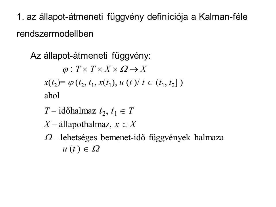 1. az állapot-átmeneti függvény definíciója a Kalman-féle rendszermodellben Az állapot-átmeneti függvény:  : T  T  X    X x(t 2 )=  (t 2, t 1,