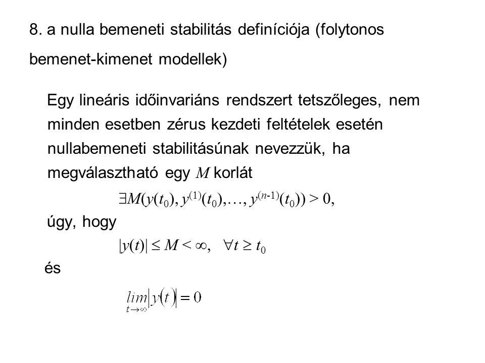 8. a nulla bemeneti stabilitás definíciója (folytonos bemenet-kimenet modellek) Egy lineáris időinvariáns rendszert tetszőleges, nem minden esetben zé