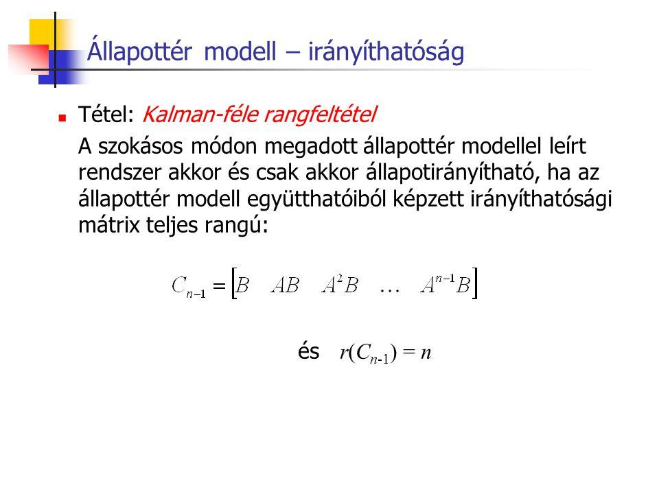 Állapottér modell – irányíthatóság Tétel: Kalman-féle rangfeltétel A szokásos módon megadott állapottér modellel leírt rendszer akkor és csak akkor ál