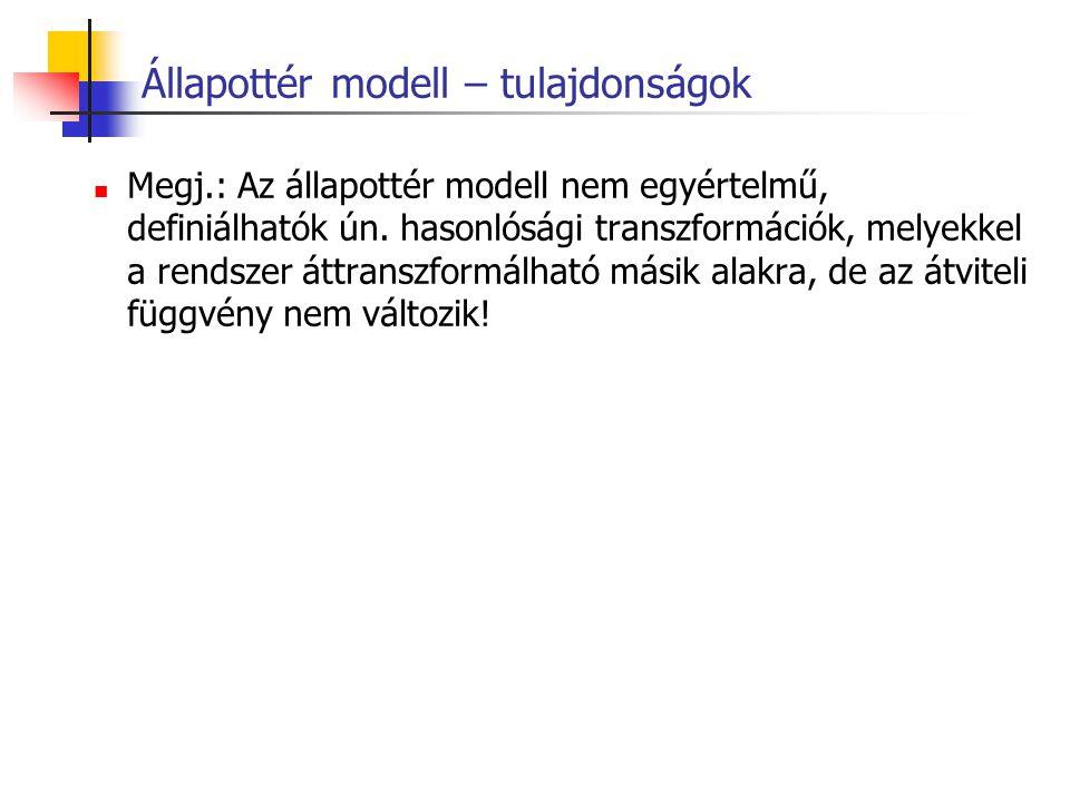 Állapottér modell – tulajdonságok Megj.: Az állapottér modell nem egyértelmű, definiálhatók ún. hasonlósági transzformációk, melyekkel a rendszer áttr