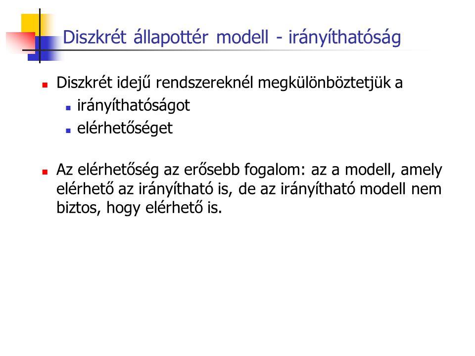 Diszkrét állapottér modell - irányíthatóság Diszkrét idejű rendszereknél megkülönböztetjük a irányíthatóságot elérhetőséget Az elérhetőség az erősebb
