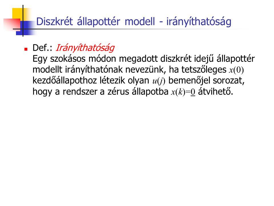Diszkrét állapottér modell - irányíthatóság Def.: Irányíthatóság Egy szokásos módon megadott diszkrét idejű állapottér modellt irányíthatónak nevezünk