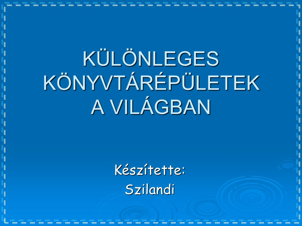 KÜLÖNLEGES KÖNYVTÁRÉPÜLETEK A VILÁGBAN Készítette:Szilandi