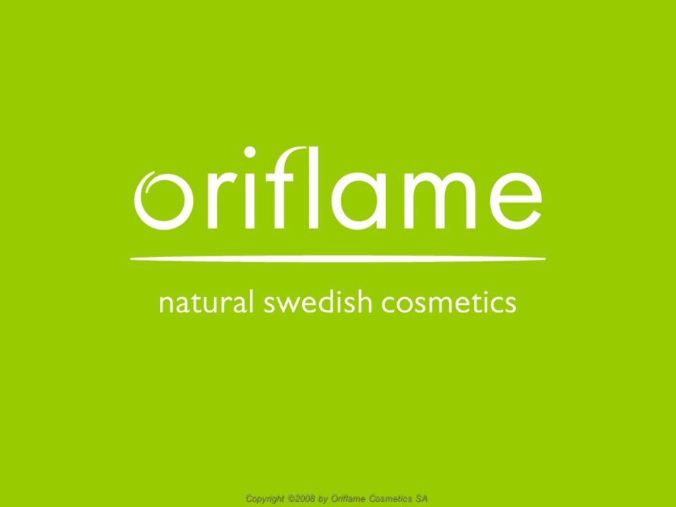 October 2006 - 1 Copyright ©2008 by Oriflame Cosmetics SA