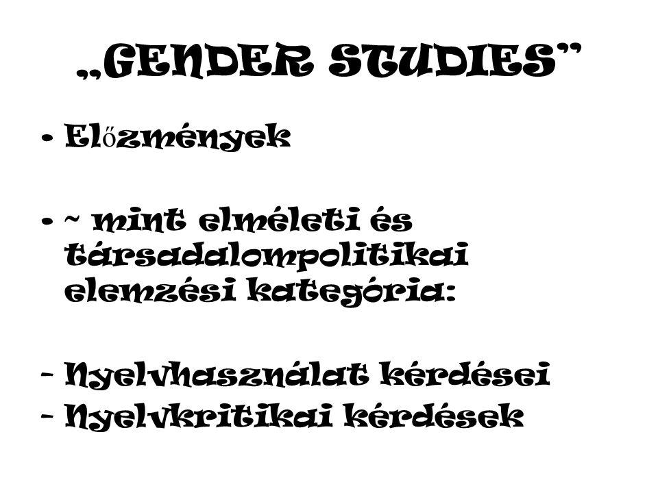 """""""GENDER STUDIES El ő zmények ~ mint elméleti és társadalompolitikai elemzési kategória: -Nyelvhasználat kérdései -Nyelvkritikai kérdések"""
