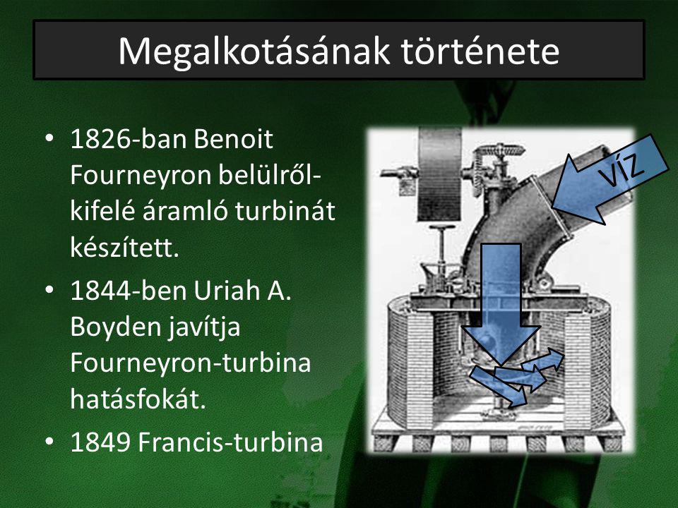 Megalkotásának története 1826-ban Benoit Fourneyron belülről- kifelé áramló turbinát készített. 1844-ben Uriah A. Boyden javítja Fourneyron-turbina ha