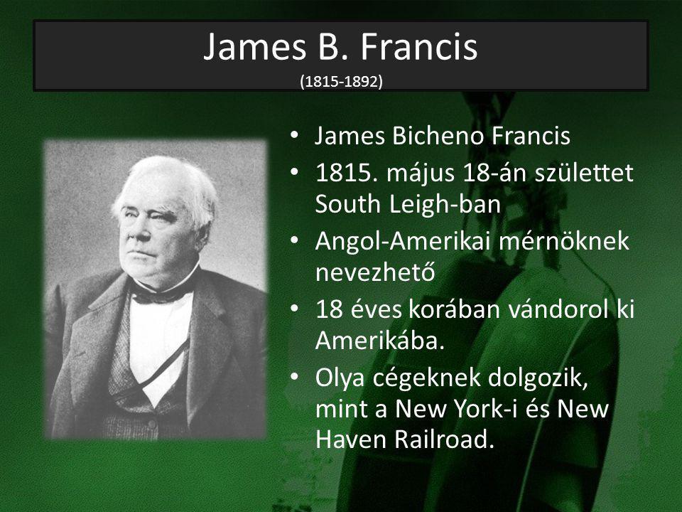 James B. Francis (1815-1892) James Bicheno Francis 1815. május 18-án születtet South Leigh-ban Angol-Amerikai mérnöknek nevezhető 18 éves korában vánd