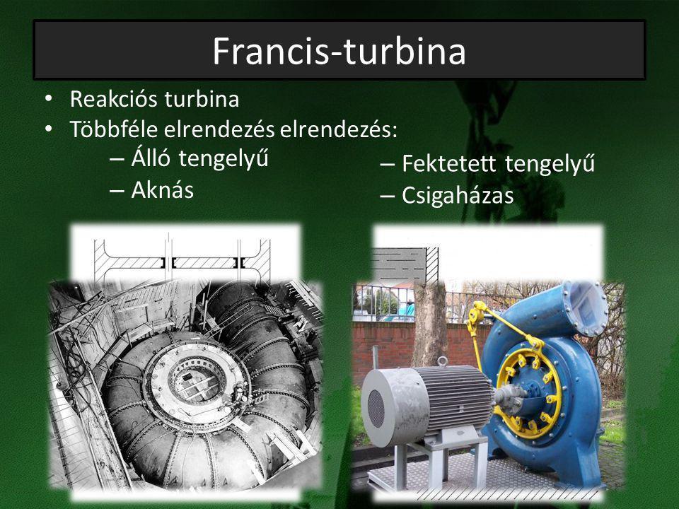 Francis-turbina Reakciós turbina Többféle elrendezés elrendezés: – Fektetett tengelyű – Álló tengelyű – Csigaházas – Aknás