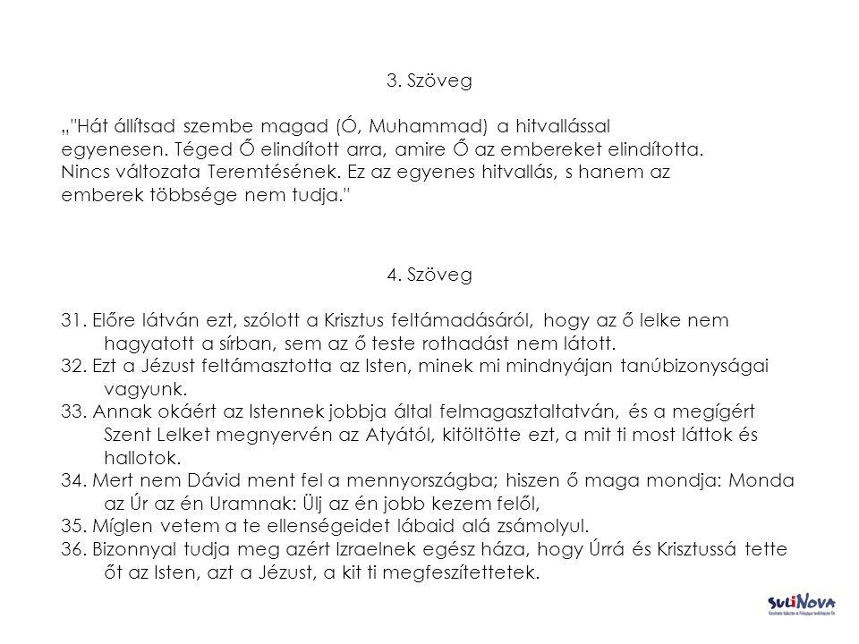 """3. Szöveg """" Hát állítsad szembe magad (Ó, Muhammad) a hitvallással egyenesen."""