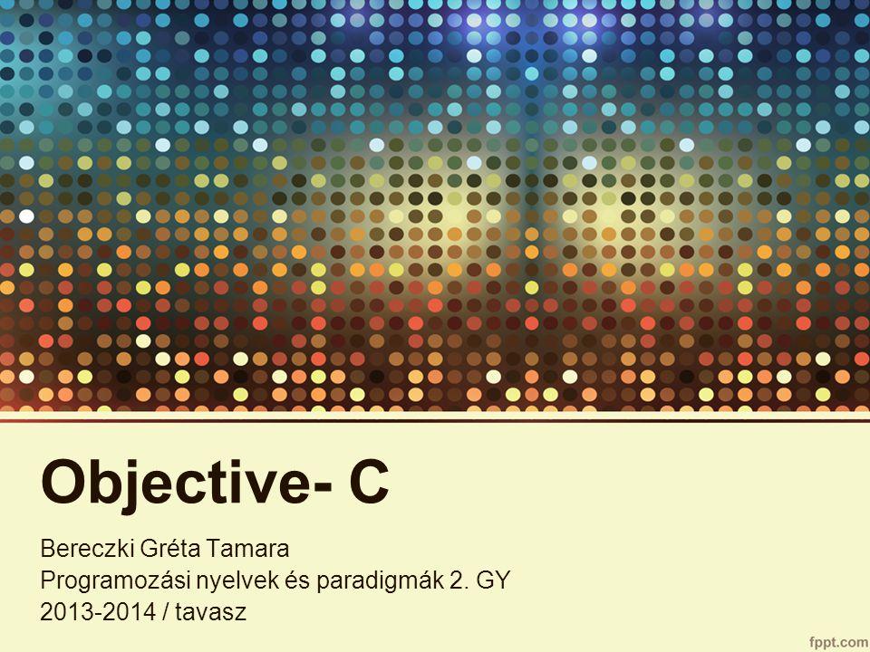 Objective- C Teljesen objektumorientált, a C nyelv bővített változata, vagyis ami működik C- ben, az Objective- C- ben is Az objektumorientált része a Smalltalk üzenetküldő mechanizmusának egyik változata 1980- as évek elején kezdték el fejleszteni
