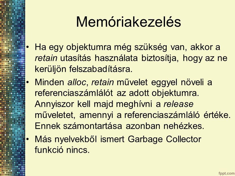 Memóriakezelés Ha egy objektumra még szükség van, akkor a retain utasítás használata biztosítja, hogy az ne kerüljön felszabadításra.