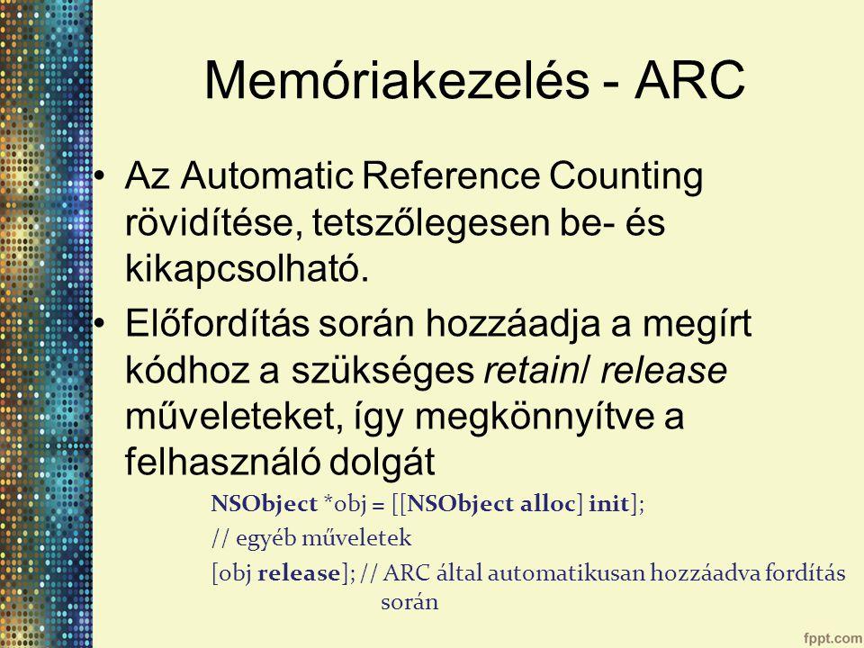 Memóriakezelés - ARC Az Automatic Reference Counting rövidítése, tetszőlegesen be- és kikapcsolható.