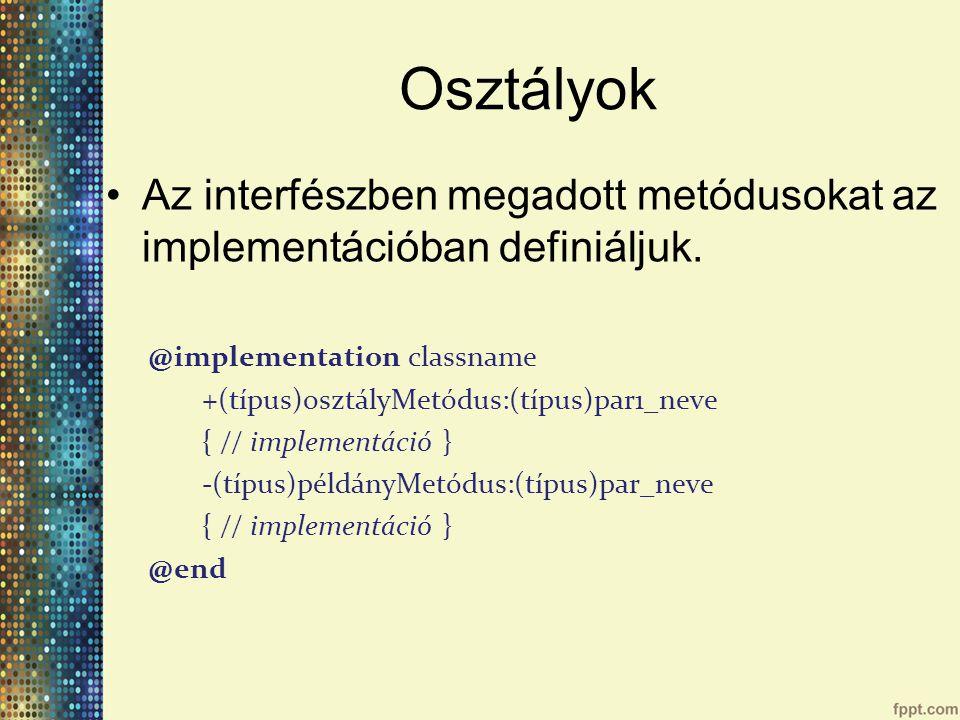 Osztályok Az interfészben megadott metódusokat az implementációban definiáljuk.