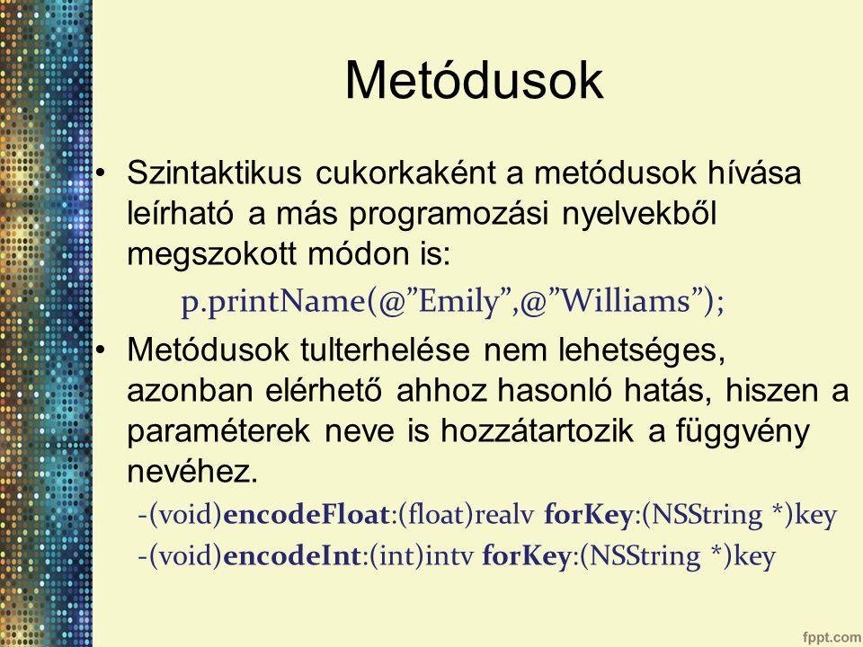 Metódusok Szintaktikus cukorkaként a metódusok hívása leírható a más programozási nyelvekből megszokott módon is: p.printName(@ Emily ,@ Williams ); Metódusok tulterhelése nem lehetséges, azonban elérhető ahhoz hasonló hatás, hiszen a paraméterek neve is hozzátartozik a függvény nevéhez.
