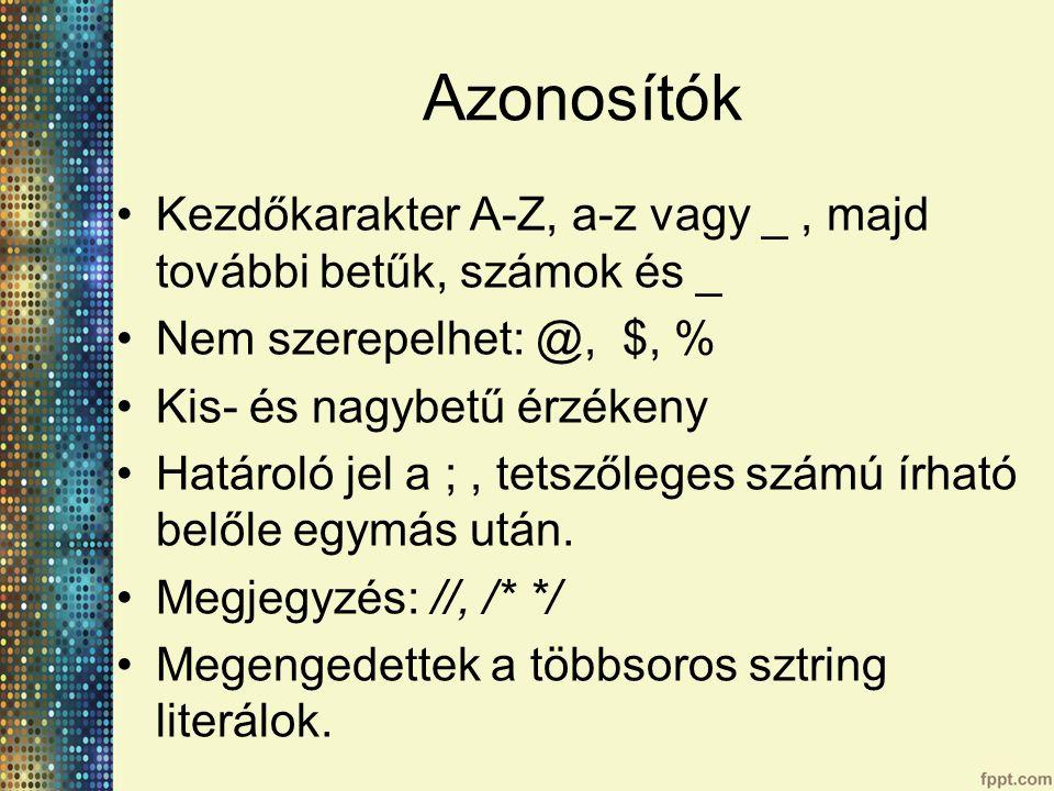Azonosítók Kezdőkarakter A-Z, a-z vagy _, majd további betűk, számok és _ Nem szerepelhet: @, $, % Kis- és nagybetű érzékeny Határoló jel a ;, tetszőleges számú írható belőle egymás után.