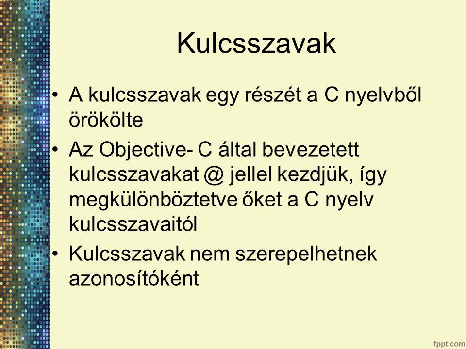 Kulcsszavak A kulcsszavak egy részét a C nyelvből örökölte Az Objective- C által bevezetett kulcsszavakat @ jellel kezdjük, így megkülönböztetve őket a C nyelv kulcsszavaitól Kulcsszavak nem szerepelhetnek azonosítóként