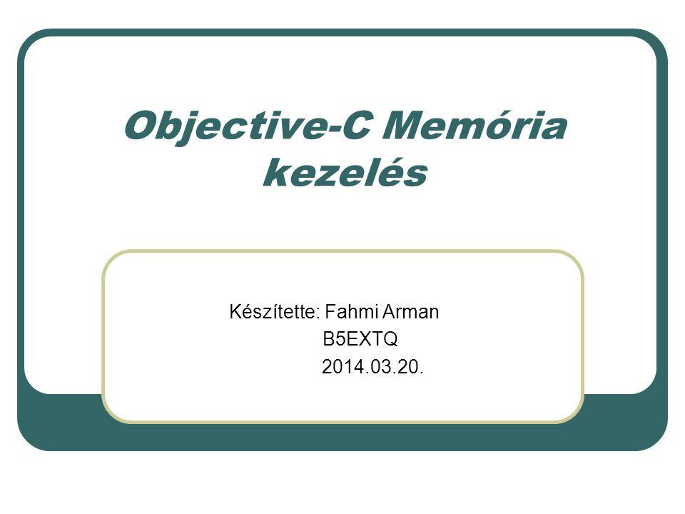 Objective–C memória kezelés Tartalom Memória kezelés Referencia számlálás Objektum tulajdonlás, szabályok Property Mi ez.
