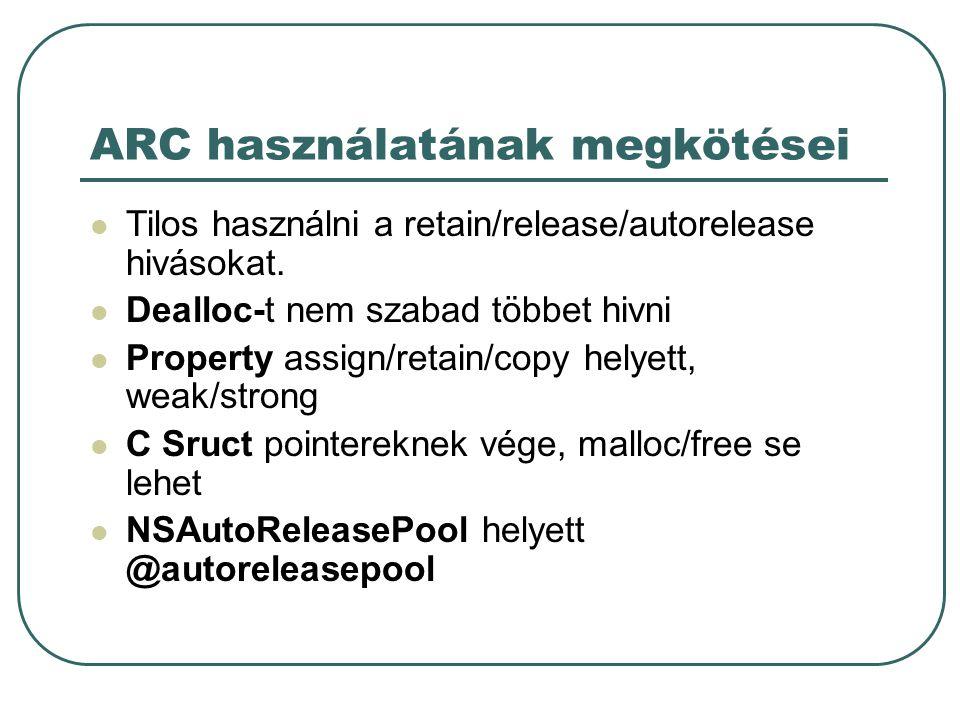 ARC használatának megkötései Tilos használni a retain/release/autorelease hivásokat.
